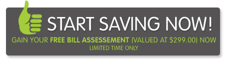 Start saving now! Gain your free bill assessment valued at $299.00 now for a limited time